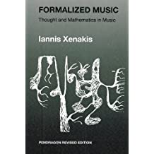 Formalized Music: Thought and Mathematics in Composition (Revised Edition) (Harmonologia Series, Band 6)