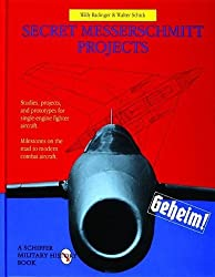 Secret Messerschmitt Projects: (Schiffer Military History Book) by Walter Schick (2004-01-01)