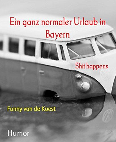 Ein ganz normaler Urlaub in Bayern: Shit happens