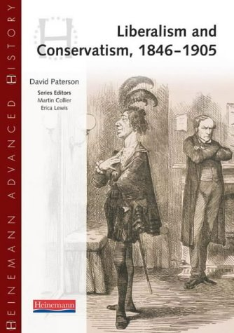 Heinemann Advanced History Liberalism and Conservatism, 1846-1905: Written by Mr David Paterson, 2001 Edition, (1st Edition) Publisher: Heinemann [Paperback]