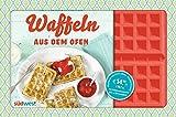 Waffeln aus dem Ofen: Süße & herzhafte Rezeptideen. Buch mit Silikonform für 4 Ofenwaffeln