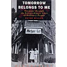 Tomorrow Belongs to Me: Germany through the Extraordinary Lives of Ordinary People