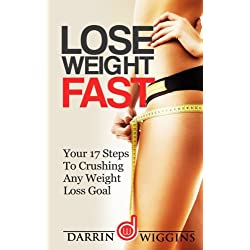 Lose Weight Fast: Your 17 Steps To Crushing Any Weight Loss Goal (How To Lose Weight Your Way)