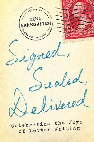 Signed, Sealed, Delivered: Celebrating the Joys of Letter Writing by Nina Sankovitch (2014-04-15)