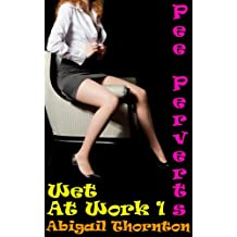 Pee Perverts: Wet at Work 1