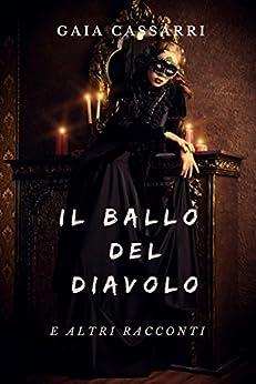 Il ballo del diavolo: e altri racconti di [Gaia Cassarri]