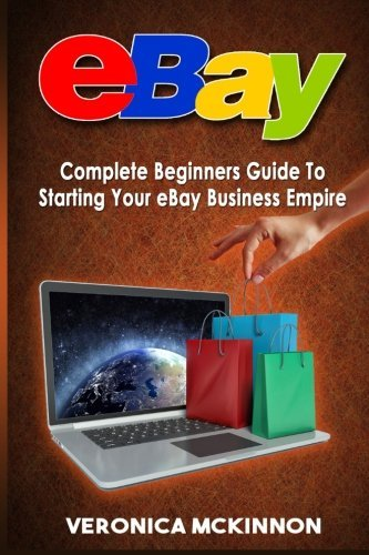 ebay-complete-beginners-guide-to-starting-your-ebay-business-empire-by-veronica-mckinnon-2016-04-18