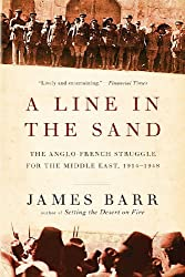 A Line in the Sand: The Anglo-French Struggle for the Middle East, 1914-1948 by James Barr (2013-03-11)