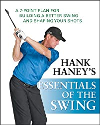 Hank Haney's Essentials of the Swing: A 7-point Plan for Building a Better Swing and Shaping Your Shots: Epub Edition