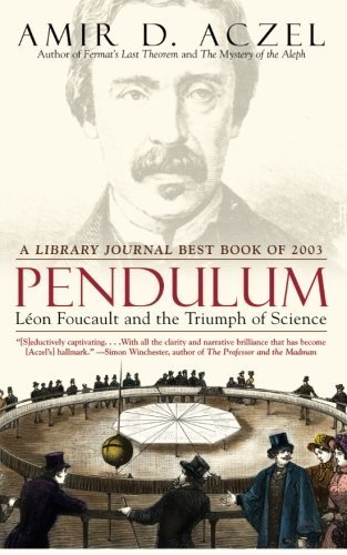 Pendulum: Leon Foucault and the Triumph of Science by Amir D. Aczel (2004-09-14)