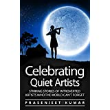 Celebrating Quiet Artists: Stirring Stories of Introverted Artists Who the World Can't Forget (Quiet Phoenix Book 5) (English Edition)