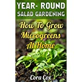 Year- Round Salad Gardening: How To Grow Microgreens At Home (English Edition)
