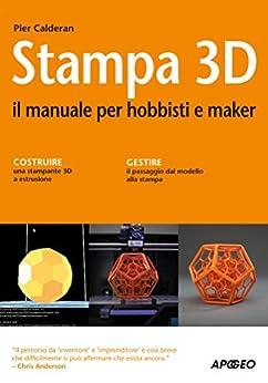 Stampa 3D: il manuale per hobbisti e maker di [Calderan, Pier]