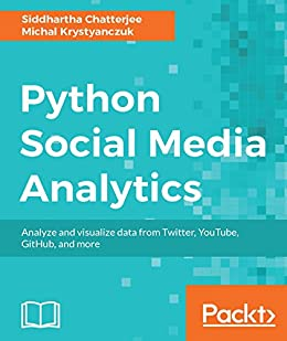 Python Social Media Analytics: Analyze and visualize data from Twitter,  YouTube, GitHub, and more