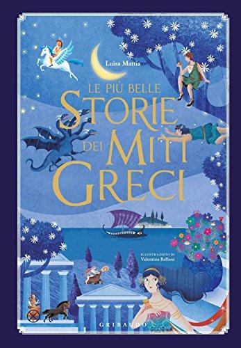 Le pi belle storie dei miti greci. Ediz. illustrata