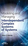 Modeling and Managing Interdependent Complex Systems of Systems (Wiley - IEEE)