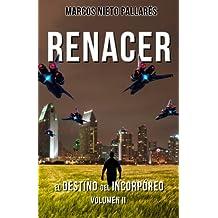 RENACER: El Destino del Incorporeo, Volumen II (Renacer / Reborn)