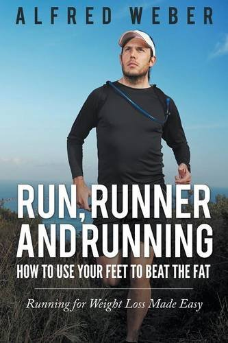 Run, Runner and Running: How to Use Your Feet to Beat the Fat: Running for Weight Loss Made Easy por Alfred Weber