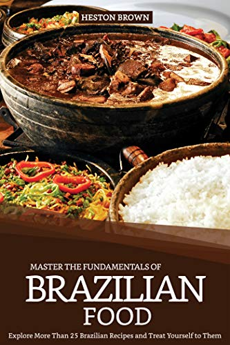 Master the Fundamentals of Brazilian Food: Explore More Than 25 Brazilian Recipes and Treat Yourself to Them (English Edition)