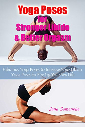 Yoga Poses for Stronger Libido & Better Orgasm: Fabulous ...
