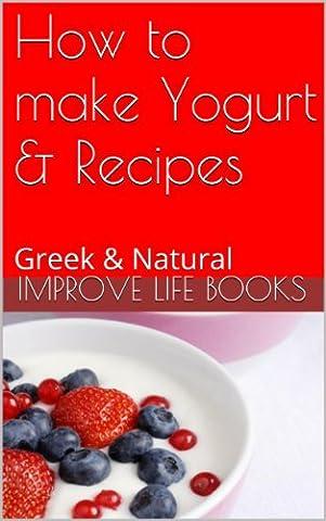 How to make Yogurt & Recipes: Greek & Natural