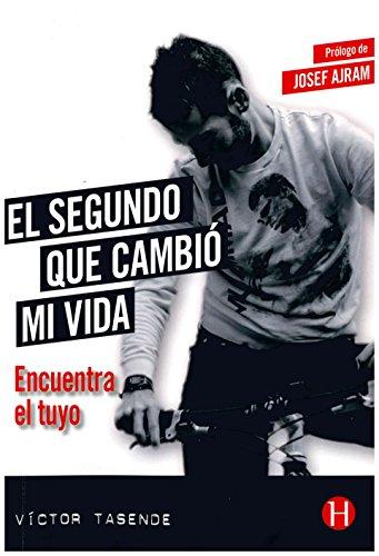 El segundo que cambió mi vida : encuentra el tuyo par Víctor Manuel Reyes Tasende