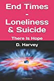 End Times – Loneliness & Suicide: There Is Hope