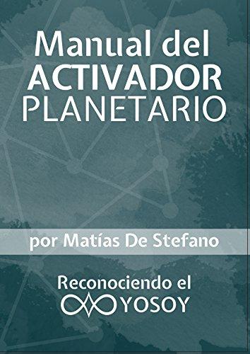 Manual del Activador Planetario: Reconociendo el YOSOY por Matías De Stefano