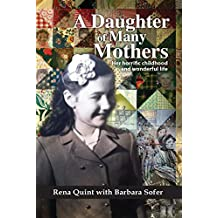 A Daughter of Many Mothers: Her Horrific Childhood and Wonderful Life (English Edition)