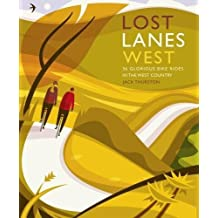 Lost Lanes West Country: 36 Glorious bike rides in Devon, Cornwall, Dorset, Somerset and Wiltshire