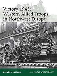 Victory 1945: Western Allied Troops in Northwest Europe (Elite, Band 209)