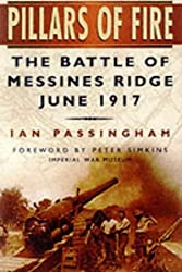 Pillars of Fire: The Battle of Messines Ridge, June 1917 by Ian Passingham (2000-08-25)