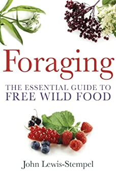 Foraging: A practical guide to finding and preparing free wild food by [Lewis-Stempel, John]