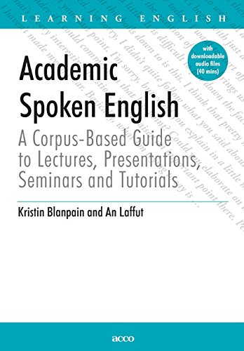 Academic Spoken English: a corpus-based guide to lecturers, presentations, seminars and tutorials por Kristin Blanpain