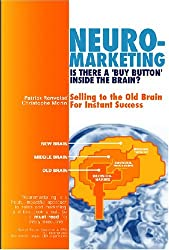 Neuromarketing: Is There a 'Buy Button' in the Brain? Selling to the Old Brain for Instant Success by Christophe Morin (2005-09-15)