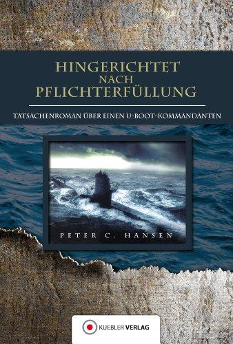 Hingerichtet nach Pflichterfüllung: Tatsachenroman über einen U-Bootkommandanten