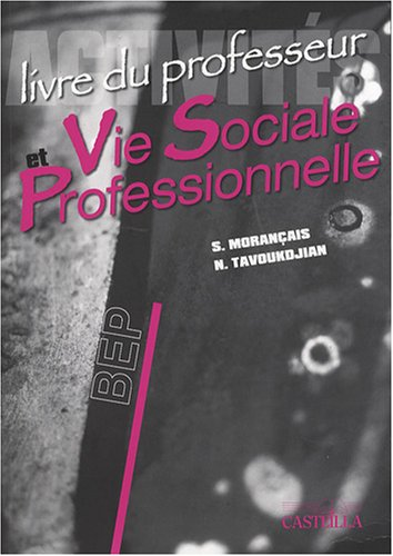 Activités Vie Sociale et Professionnelle BEP : Livre du professeur