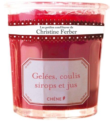 Les petites confitures de Christine Ferber - Gelées, coulis, sirops et jus par Christine Ferber