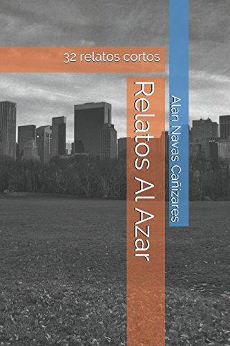 Relatos Al Azar: 32 relatos cortos por Alan Navas Cañizares