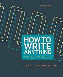 How to Write Anything: A Guide and Reference by John J. Ruszkiewicz (2014-12-30)