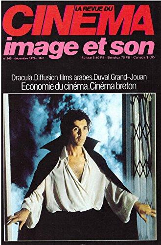 REVUE DU CINEMA (LA) [No 345] du 01/12/1979 - DRACULA - DIFFUSION FILMS ARABES - DUVAL - GRAND-JOUAN - ECONOMIE DU CINEMA - CINEMA BRETON - LE CINEMA DE L'IMMIGRATION - G. BRACH - D. DUVAL - J. GRAND-JOUAN - H. NOEVER - CH. PAUREIHE - A. MOKHALKOV-KOUTCHALOVSKI. par Collectif