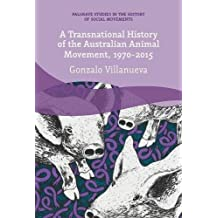 A Transnational History of the Australian Animal Movement, 1970-2015 (Palgrave Studies in the History of Social Movements)