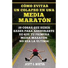 Cómo Evitar un Colapso en una Media Maratón: ¡10 Cosas que Debes Saber Para Asegurarte de Que tu Primera Media Maratón no Sea la última! (Principiante a Finalizador nº)