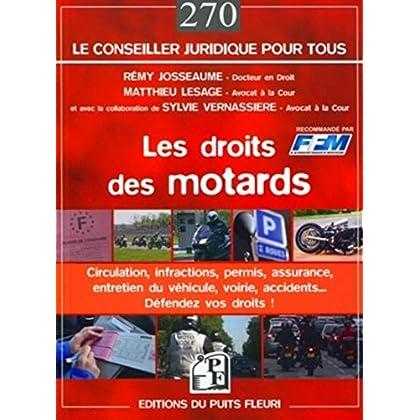 Les droits des motards: Circulation, infractions, permis, assurance, entretien du véhicule, voirie, accidents... Défendez vos droits !