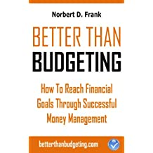 Better than Budgeting: How to Reach Financial Goals Through Successful Money Management (English Edition)