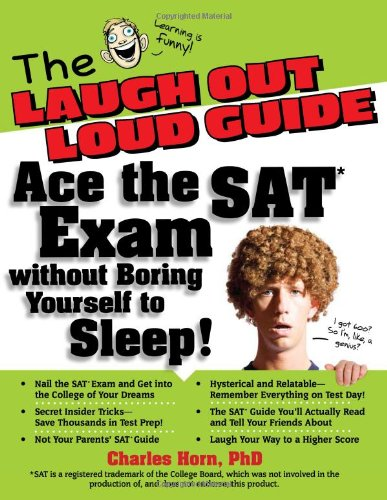 The Laugh Out Loud Guide: Ace the SAT Exam Without Boring Yourself to Sleep!