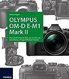 Kamerabuch Olympus E-M1 Mark II: Die Zukunft ist heute! Alles, was Sie über das neue Olympus-Flaggschiff wissen müssen