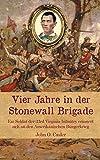 Vier Jahre in der Stonewall Brigade: Ein Soldat der 33rd Virginia Infantry erinnert sich an den Amerikanischen Bürgerkrieg (Zeitzeugen des Sezessionskrieges)