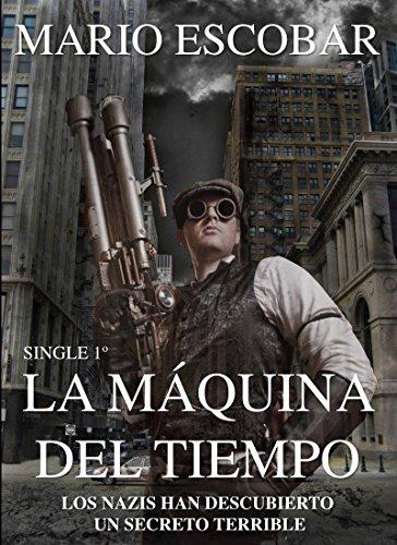 La Máquina del Tiempo (Single 1º): Los nazis están a punto de descubrir un secreto terrible (Saga Cronos) por Mario Escobar