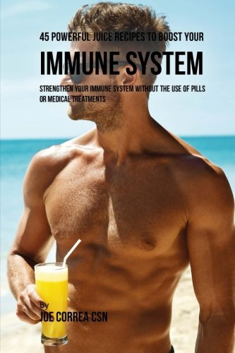 45-powerful-juice-recipes-to-boost-your-immune-system-strengthen-your-immune-system-without-the-use-